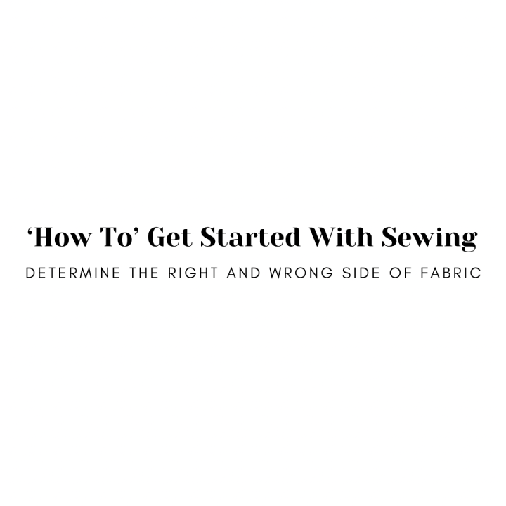 'How To' Get Started with Sewing: Determine the Right and Wrong Side ofFabric