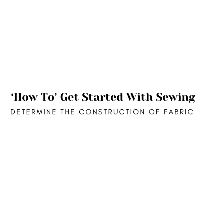 'How To' Get Started with Sewing: Determine the Construction ofFabric