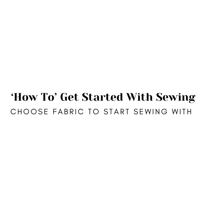 'How To' Get Started with Sewing: Choose Fabric to Start SewingWith